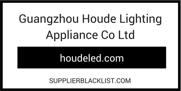 Guangzhou Houde Lighting Appliance Co Ltd Supplier Blacklist