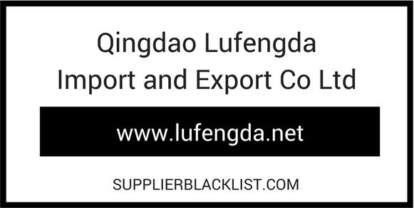 Qingdao Lufengda Import And Export Co Ltd Supplier Blacklist
