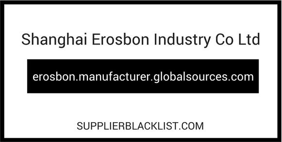 Shanghai Erosbon Industry Co Ltd Supplier Blacklist