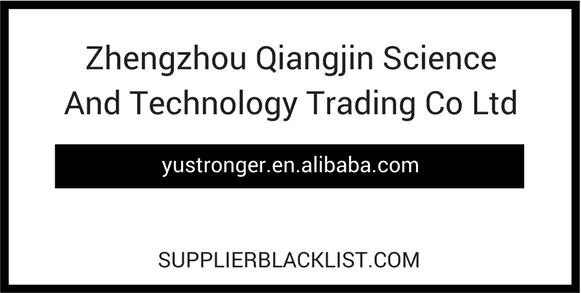 Zhengzhou Qiangjin Science And Technology Trading Co Ltd Supplier Blacklist