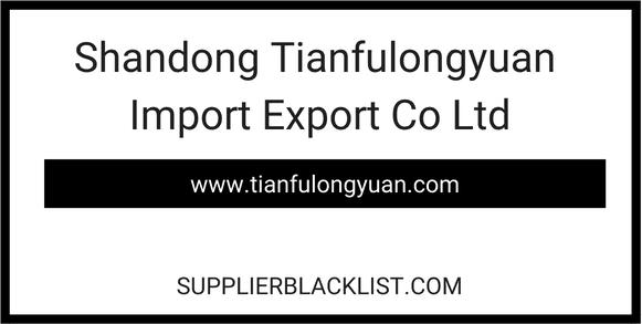 Shandong Tianfulongyuan Import Export Co Ltd