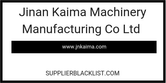 Jinan Kaima Machinery Manufacturing Co Ltd