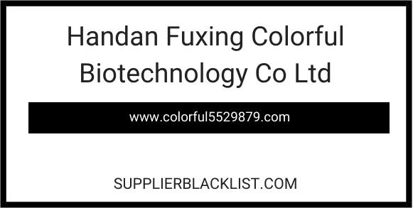 Handan Fuxing Colorful Biotechnology Co Ltd