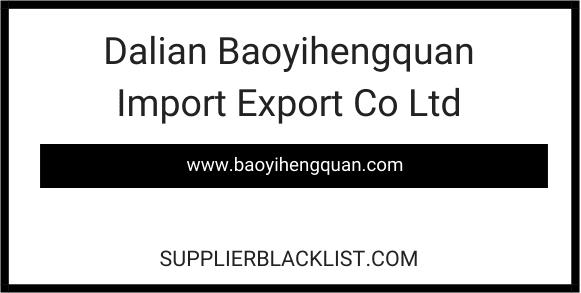 Dalian Baoyihengquan Import Export Co Ltd