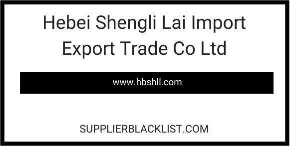 Hebei Shengli Lai Import Export Trade Co Ltd