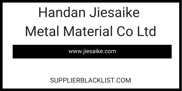 Handan Jiesaike Metal Material Co Ltd