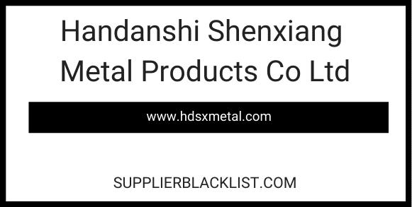 Handanshi Shenxiang Metal Products Co Ltd