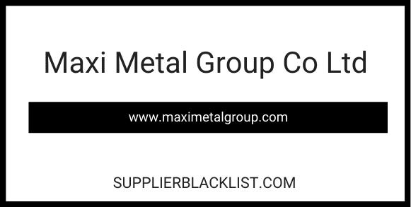 Maxi Metal Group Co Ltd