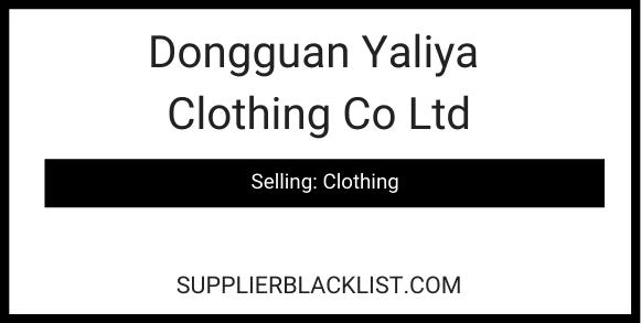 Dongguan Yaliya Clothing Co Ltd
