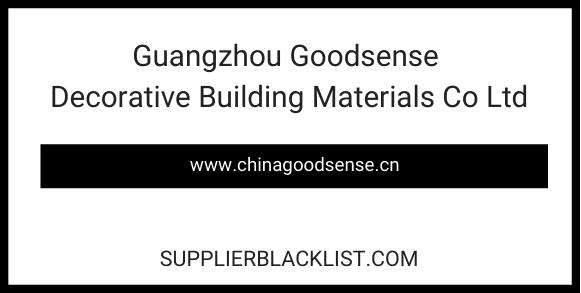 Guangzhou Goodsense Decorative Building Materials Co Ltd